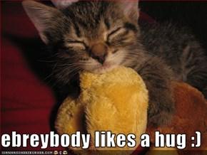 ebreybody likes a hug :)