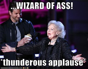 ...WIZARD OF ASS!  *thunderous applause*