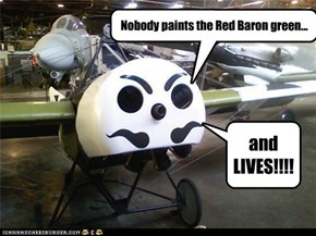 Nobody paints the Red Baron green...