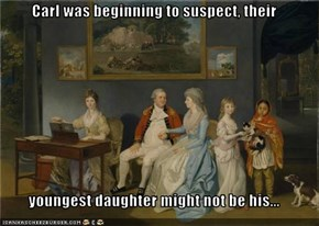 Carl was beginning to suspect, their  youngest daughter might not be his...