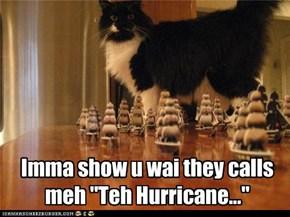 "Imma show u wai they calls meh ""Teh Hurricane..."""
