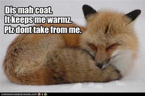 Dis mah coat.
