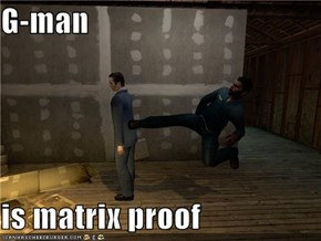 G-man  is matrix proof
