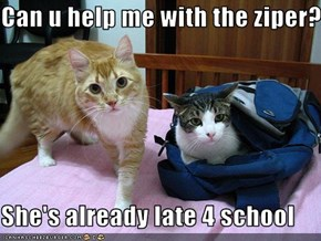 Can u help me with the ziper?  She's already late 4 school