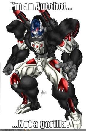 I'm an Autobot...  ...Not a gorilla!