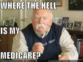 WHERE THE HELL IS MY  MEDICARE?