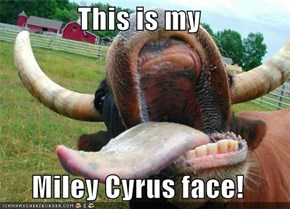 This is my  Miley Cyrus face!