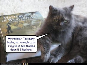 My review?  Too many boobs, not enough cats.  I'd give it two thumbs down if I had any.