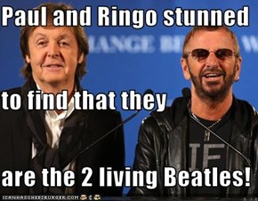 Paul and Ringo stunned  to find that they are the 2 living Beatles!