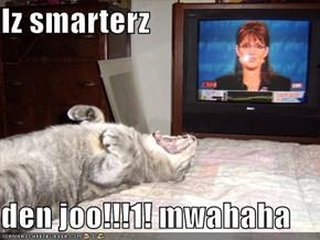 Iz smarterz  den joo!!!1! mwahaha