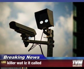 Breaking News - killer wat iz it called