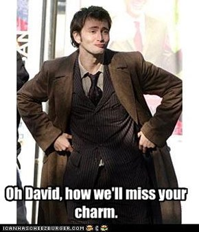 Oh David, how we'll miss your charm.