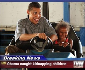 Breaking News - Obama caught kidnapping children