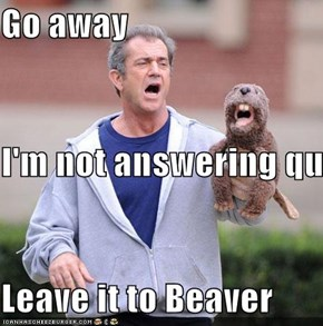 Go away I'm not answering questions Leave it to Beaver