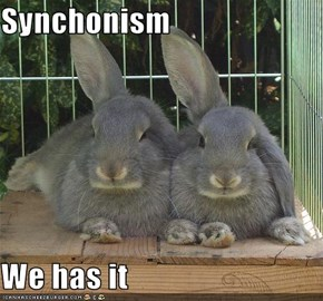 Synchonism  We has it