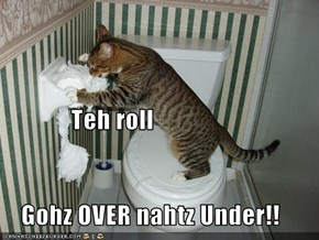 Teh roll     Gohz OVER nahtz Under!!