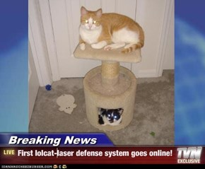Breaking News - First lolcat-laser defense system goes online!