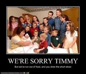WE'RE SORRY TIMMY