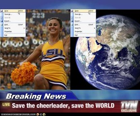 Breaking News - Save the cheerleader, save the WORLD