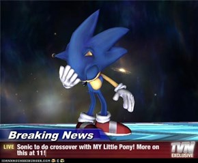 Breaking News - Sonic to do crossover with MY Little Pony! More on this at 11!