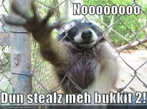 Noooooooo  Dun stealz meh bukkit 2!!