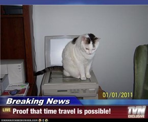 Breaking News - Proof that time travel is possible!