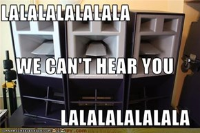 LALALALALALALA WE CAN'T HEAR YOU LALALALALALALA