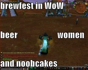 brewfest in WoW beer                       women and noobcakes