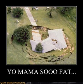 YO MAMA SOOO FAT...