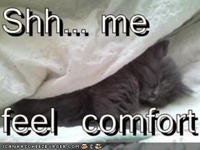Shh... me  feel  comfort
