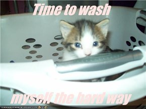 Time to wash   myself the hard way