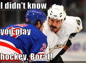 I didn't know you play hockey, Borat!