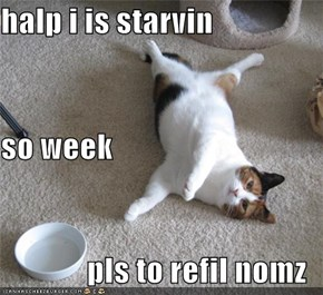 halp i is starvin so week pls to refil nomz