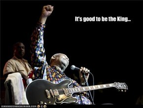It's good to be the King...