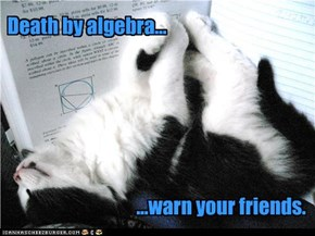 Death by algebra