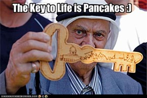 The Key to Life is Pancakes :)