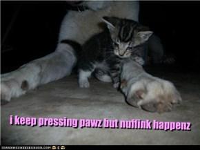 i keep pressing pawz but nuffink happenz