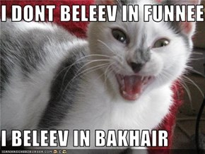 I DONT BELEEV IN FUNNEE  I BELEEV IN BAKHAIR