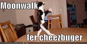 Moonwalk  fer cheezbuger