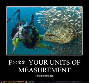 F*** YOUR UNITS OF MEASUREMENT