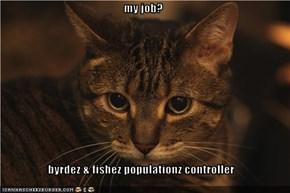 my job?  byrdez & fishez populationz controller