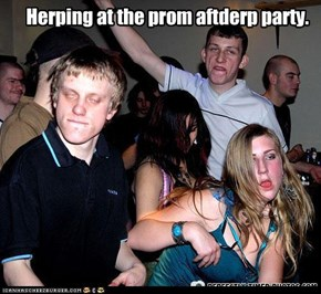 Herping at the prom aftderp party.