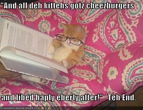 """And all deh kittehs gotz cheezburgers  and libed haply eberly after!""   Teh End."