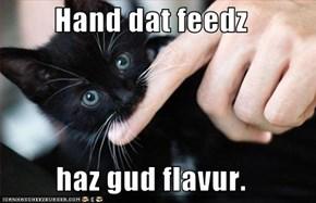 Hand dat feedz  haz gud flavur.