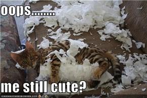 oops........  me still cute?