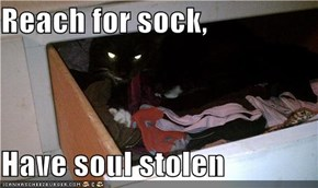 Reach for sock,  Have soul stolen