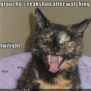 groucho's reakshon after watching  twilight