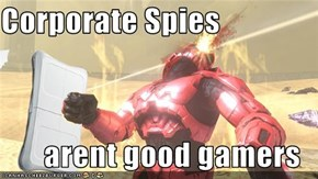 Corporate Spies  arent good gamers
