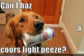 Can I haz a coors light peeze?