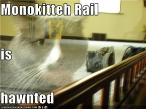 Monokitteh Rail is hawnted